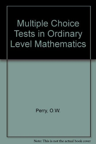 Multiple Choice Tests in Ordinary Level Mathematics By O.W. Perry