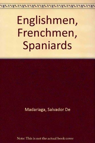 Englishmen, Frenchmen, Spaniards By Salvador de Madariaga