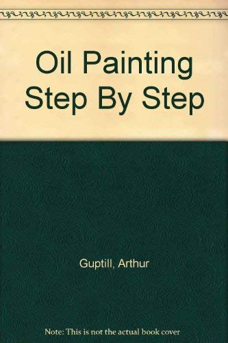 Oil Painting Step By Step By Arthur Guptill