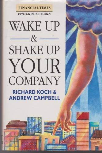 Wake Up And Shake Up Your Company By Richard Koch