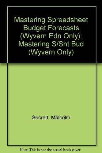 Mastering Spreadsheet Budget Forecasts (Wyvern Edn Only) By Malcolm Secrett