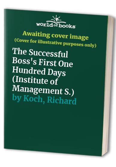 The Successful Boss's First One Hundred Days By Richard Koch