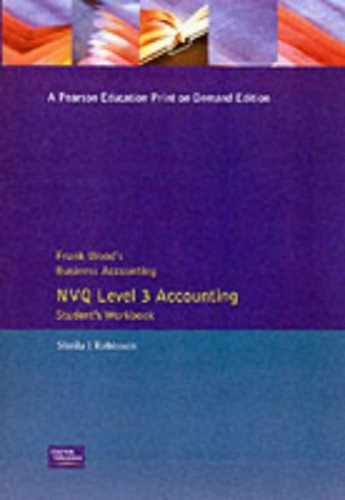 Frank Wood's Business Accounting NVQ Level 3 Accounting Student's Workbook: AAT Student's Workbook By Sheila Robinson