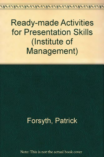 Ready-made Activities for Presentation Skills By Patrick Forsyth