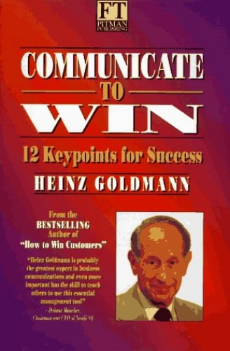 Communicate To Win 12 Keypoints for Success By Heinz M. Goldmann