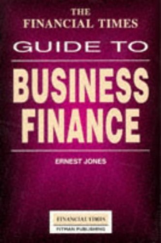Financial Times Guide To Business Finance By Ernest Jones