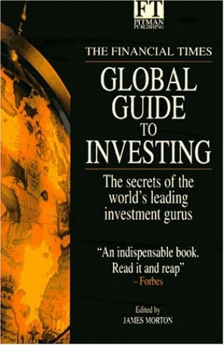 Global Guide to Investing By Edited by James Morton