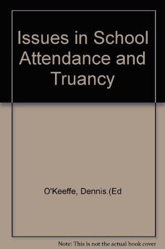 Issues in School Attendance and Truancy By Edited by Dennis O'Keeffe