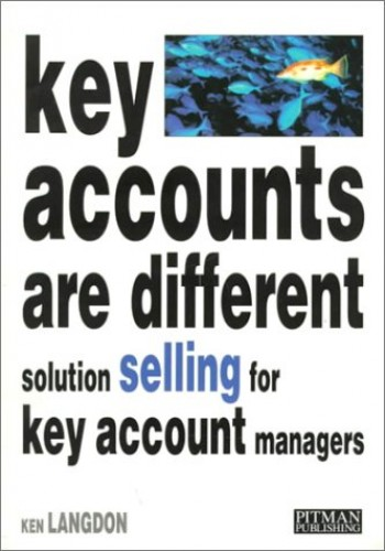 Key Accounts Are Different: Solution Selling For Key Account Managers (Pitman Marketing) By Ken Langdon