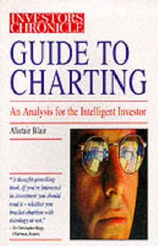 The Investors Chronicle Guide to Charting By Alistair. Blair