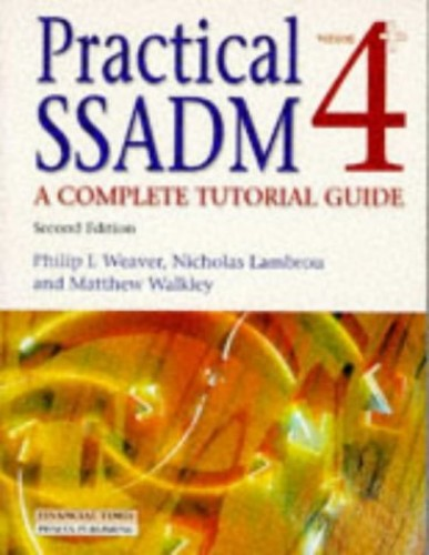 Practical SSADM: A Complete Tutorial Guide: Version 4+ by Philip Weaver