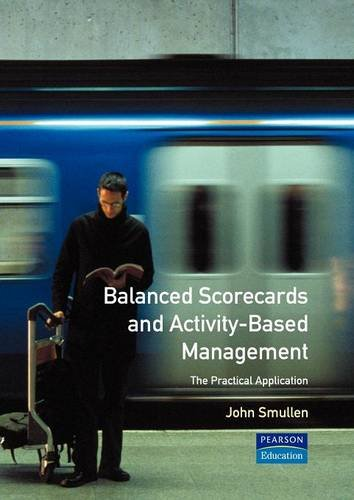 Balanced Scorecards and Activity Based Management By John Smullen
