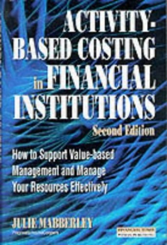 Activity Based Costing in Financial Institutions By Julie Mabberley