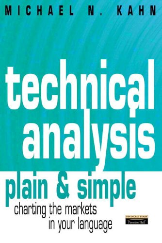 Technical Analysis Plain & Simple: Charting the Markets in Your Language By Michael Kahn