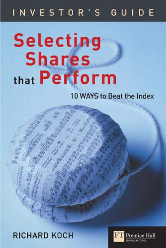 Investors Guide to Selecting Shares That Perform By Richard Koch