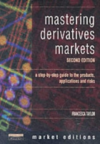 Mastering Derivatives Markets By Francesca Taylor