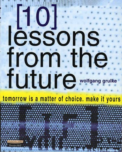 10 Lessons From The Future By Wolfgang Grulke