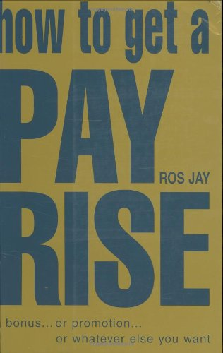 How to Get a Pay Rise By Ros Jay