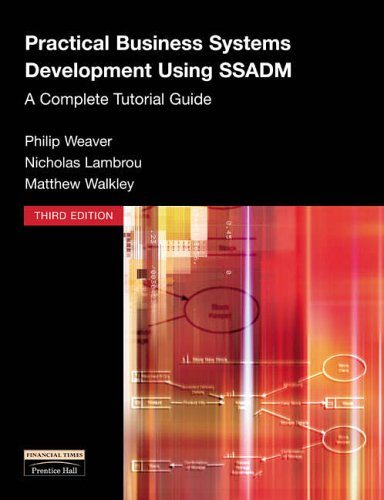 Practical Business Systems Development Using SSADM: A Complete Tutorial Guide By Philip Weaver