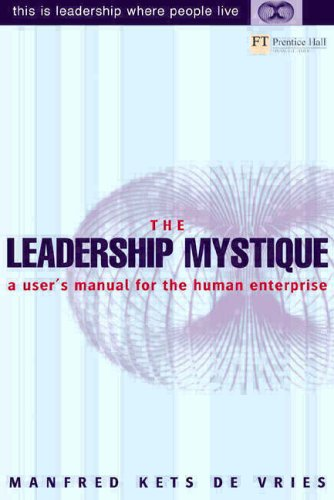 The Leadership Mystique: a user's manual for the human enterprise By Manfred F. R. Kets de Vries