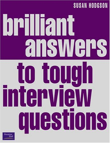 Brilliant Answers to Tough Interview Questions: Smart Responses to Whatever They Throw at You by Susan Hodgson