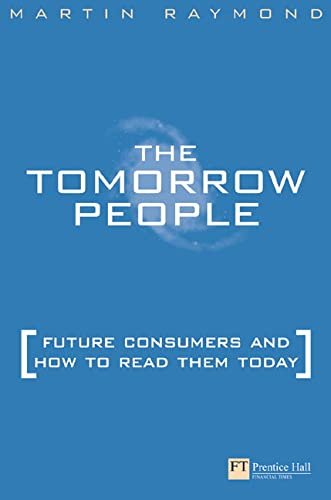 Tomorrow People: Future Consumers and How to Read Them by Martin Raymond