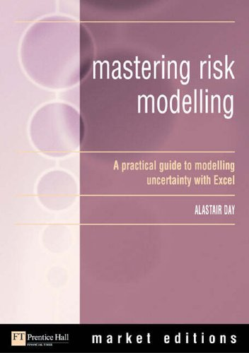 Mastering Risk Modelling: A Practical Guide to Modelling Uncertainty with Excel (Market editions) By Alastair Day