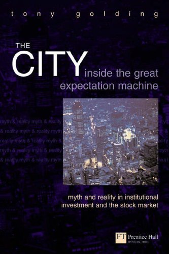 The City: Inside the great expectation machine (Financial Times Series) By Tony Golding