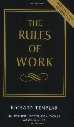 The Rules of Work - A Definitive Guide to Personal Success By Richard Templar