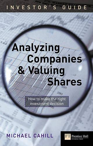 An Investor's Guide to Analyzing Companies and Valuing Shares By Michael Cahill