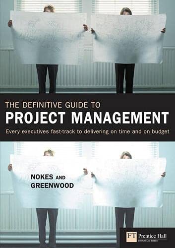 The Definitive Guide to Project Management: Every executives fast-track to delivering on time and on budget: The Fast Track to Getting the Job Done on Time and on Budget By Sebastian Nokes
