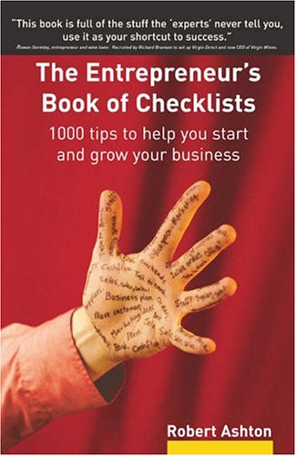 The Entrepreneur's Book of Checklists: 1000 Tips to Help You Start and Grow Your Business by Robert Ashton