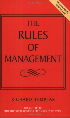 Rules of Management Rules of Management: The Definitive Guide to Managerial Success By Richard Templar