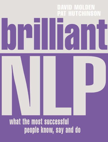 Brilliant NLP: What the Most Successful People Know, Say and Do by Pat Hutchinson