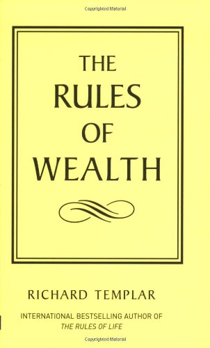 The Rules of Wealth: A Personal Code For Prosperity (The Rules Series) By Richard Templar