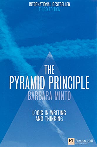 The Pyramid Principle:Logic in Writing and Thinking By Barbara Minto