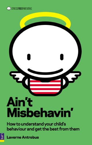 Ain't Misbehavin': How to understand your child and get the best from them By Laverne Antrobus