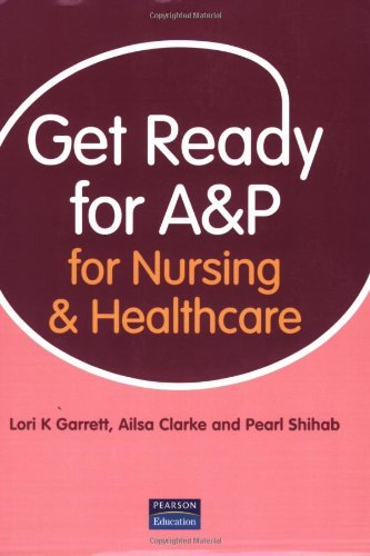 Get Ready for A&P for Nursing and Healthcare by Lori K. Garrett