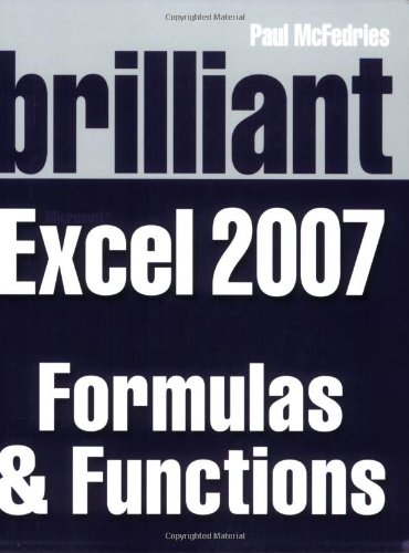 Brilliant Microsoft Excel 2007 Formulas & Functions By Paul McFedries