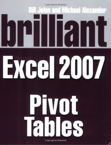 Brilliant Microsoft Excel 2007 Pivot Tables (Brilliant Excel Solutions) By Bill Jelen