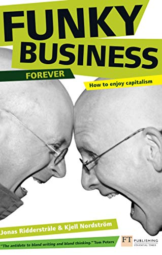 Funky Business Forever: How to enjoy capitalism (Financial Times Series) by Kjell Nordstrom