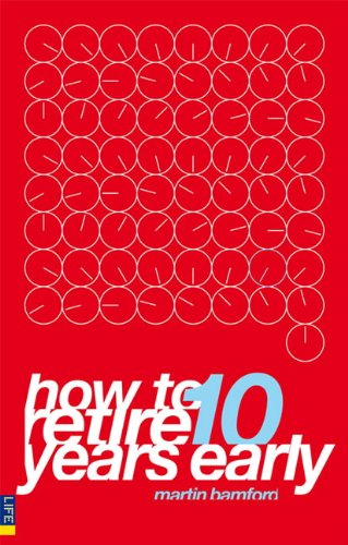 How to Retire 10 Years Early By Martin Bamford