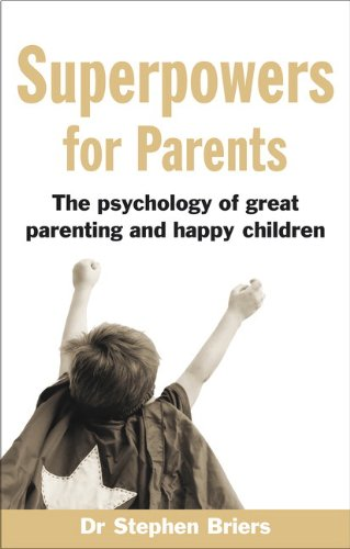 Superpowers for Parents: The Psychology of Great Parenting and Happy Children by Stephen Dr. Briers