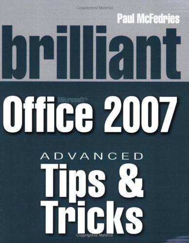 Brilliant Microsoft Office 2007 Tips & Tricks By Paul McFedries