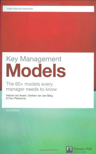 Key Management Models: The 60+ models every manager needs to know (Financial Times Series) By Marcel van Assen
