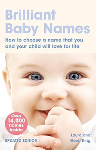 Brilliant Baby Names: How To Choose a Name that you and your child will love for life By Laura King