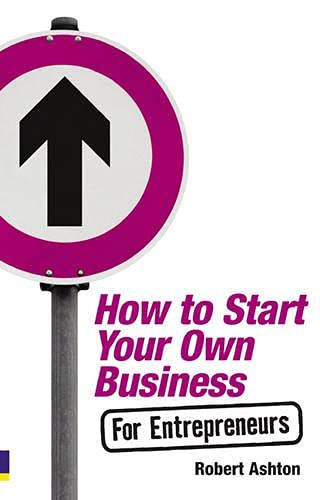 How to Start Your Own Business for Entrepreneurs by Robert Ashton