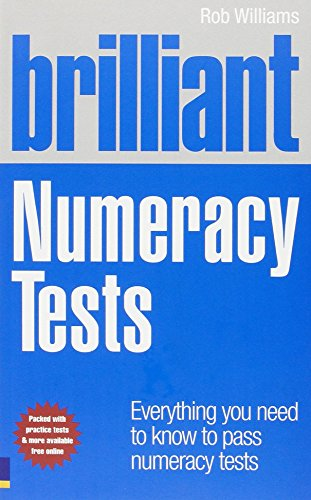 Brilliant Numeracy Tests: Everything you need to know to pass numeracy tests (Brilliant Business) By Rob Williams
