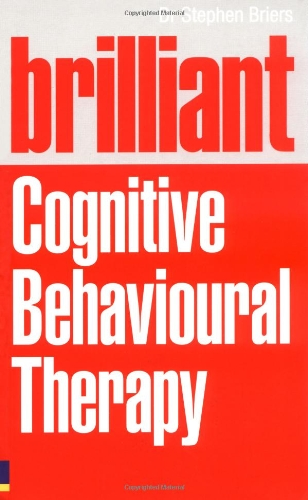 Brilliant Cognitive Behavioural Therapy: How to use CBT to improve your mind and your life (Brilliant Lifeskills) By Stephen Dr. Briers