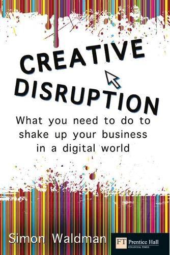 Creative Disruption By Simon Waldman